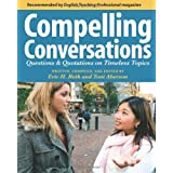 Compelling Conversations: Questions and Quotations on Timeless Topics- An Engaging ESL Textbook for Advanced Students ~ Eric H. Roth