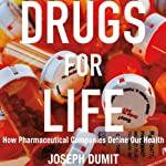 Drugs for Life: How Pharmaceutical Companies Define Our Health: Experimental Futures | Joseph Dumit