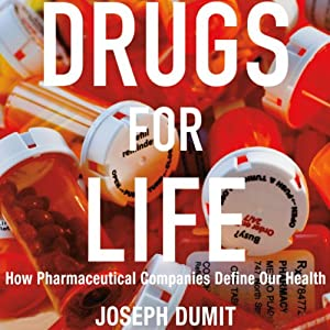 Drugs for Life: How Pharmaceutical Companies Define Our Health: Experimental Futures | [Joseph Dumit]