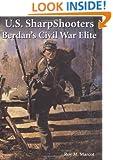 U. S. Sharpshooters: Berdan's Civil War Elite