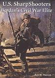 U. S. Sharpshooters: Berdans Civil War Elite