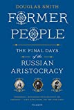 Former People: The Final Days of the Russian Aristocracy (1250037794) by Smith, Douglas