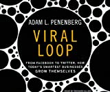 Viral Loop: From Facebook to Twitter, How Today