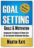 Goal Setting (Workbook Included): Goals & Motivation: Introduction To A Complete & Proven Step-By-Step Blueprint For Reaching Your Goals