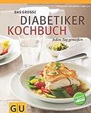 Das große Diabetiker-Kochbuch: Jeden Tag genießen (GU Diät & Gesundheit)