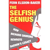 The Selfish Genius: How Richard Dawkins Rewrote Darwin's Legacyby Fern Elsdon-Baker