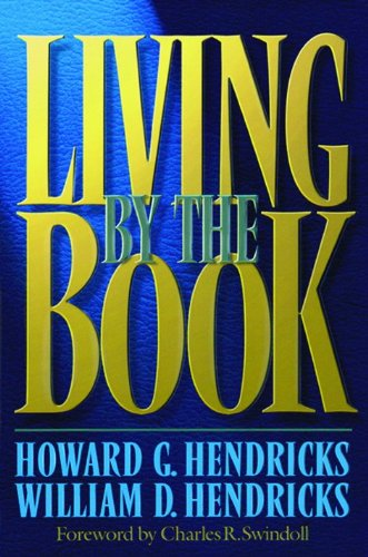 Living By The Book: Howard Hendricks, William Hendricks, Charles R. Swindoll: 9780802408167: Amazon.com: Books