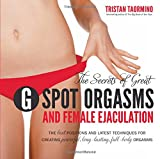 img - for The Secrets of Great G-Spot Orgasms and Female Ejaculation: The Best Positions and Latest Techniques for Creating Powerful, Long-Lasting, Full-Body Orgasms book / textbook / text book
