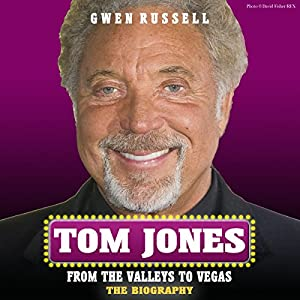 Tom Jones: The Biography: From the Valleys to Vegas | [Gwen Russell]