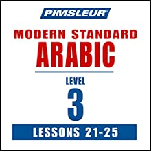 Pimsleur Arabic (Modern Standard) Level 3 Lessons 21-25: Learn to Speak and Understand Modern Standard Arabic with Pimsleur Language Programs  by  Pimsleur Narrated by  Pimsleur