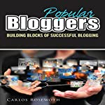 Popular Bloggers: Building Blocks of Successful Blogging | Carlos Rosewoth