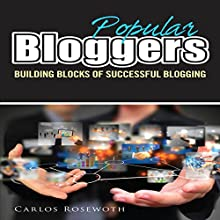 Popular Bloggers: Building Blocks of Successful Blogging (       UNABRIDGED) by Carlos Rosewoth Narrated by Forris Day Jr