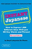 Instant Japanese: How to Express 1,000 Different Ideas with Just 100 Key Words and Phrases! (Japanese Phrasebook) (Instant Phrasebook Series)