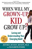 img - for When Will My Grown-Up Kid Grow Up?: Loving and Understanding Your Emerging Adult book / textbook / text book