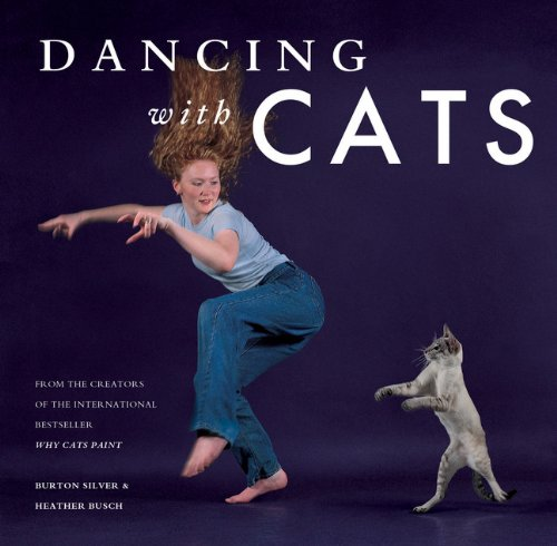 Dancing with Cats: From the Creators of the International Best Seller Why Cats Paint PDF