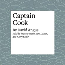 Captain Cook Audiobook by David Angus Narrated by Frances Jeater, Sam Dastor, Kerry Shale