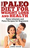 img - for Paleo Diet For Weight Loss and Health: Paleo Lifestyle and Paleo Recipes For Beginners (Paleo for Beginners, Paleo Recipes, Paleo, Weight Loss) book / textbook / text book