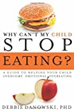 Why Cant My Child Stop Eating?: A Guide to Helping Your Child Overcome Emotional Overeating