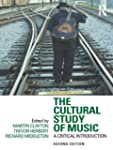 The Cultural Study of Music: A Critic...
