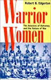 Warrior Women: The Amazons Of Dahomey And The Nature Of War