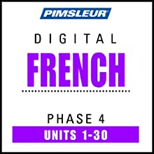 French Phase 4, Units 1-30: Learn to Speak and Understand French with Pimsleur Language Programs  by Pimsleur Narrated by Pimsleur