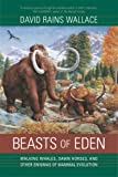 Beasts of Eden: Walking Whales, Dawn Horses, and Other Enigmas of Mammal Evolution (0520246845) by David Rains Wallace