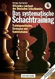 Das systematische Schachtraining: Trainingsmethoden, Strategien und Kombinationen