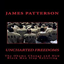 Uncharted Freedoms: The Obama Change and How Black Men Stop Believing Audiobook by James Patterson Narrated by Rafael Osaba