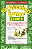 img - for Princeton Review: Archaeology Smart Junior: Discovering History's Buried Treasure book / textbook / text book