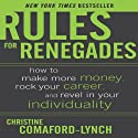 Rules for Renegades: How to Make More Money, Rock Your Career & Revel in Your Individuality (       UNABRIDGED) by Christine Comaford-Lynch Narrated by Christine Comaford-Lynch