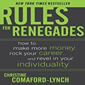 Rules for Renegades: How to Make More Money, Rock Your Career & Revel in Your Individuality | [Christine Comaford-Lynch]