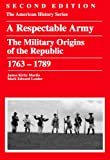 img - for A Respectable Army: The Military Origins of the Republic, 1763 - 1789 book / textbook / text book