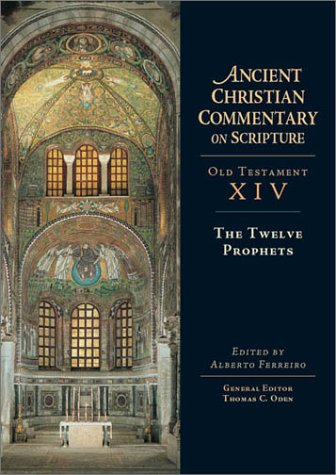 The Twelve Prophets (Ancient Christian Commentary on Scripture, Old Testament Volume XIV), ALBERTO FERREIRO, THOMAS C. ODEN