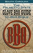 The Palmetto State Glove Box Guide to Bar-B-Que: The Complete Statewide Guide to Bar-B-Que in South Carolina (Glovebox Guide to Barbecue Series)