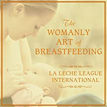 The Womanly Art of Breastfeeding Audiobook by Diane Wiessinger, Diana West, Teresa Pitman Narrated by Pam Ward