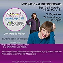 My Weight Loss for Life Wake UP Call (TM) Inspirational Interview: An Uplifting Interview with Victoria Moran, Lisa Kogan and Robin B. Palmer  by Victoria Moran Narrated by Victoria Moran, Lisa Kogan, Robin B. Palmer