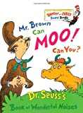 Mr. Brown Can Moo, Can You : Dr. Seusss Book of Wonderful Noises (Bright and Early Board Books)