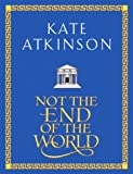 Not The End Of The World Kate Atkinson