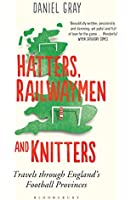 Hatters, Railwaymen and Knitters: Travels through England�s Football Provinces