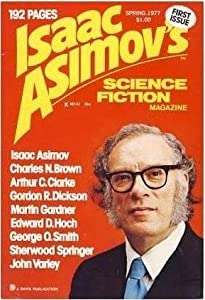 Isaac Asimov's Science Fiction Magazine - Vol. 1, No. 1, Spring 1977 by George H. Scithers, Isaac Asimov, John Varley and Arthur C. Clarke