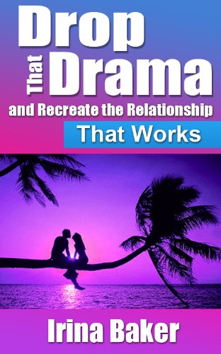 Drop That Drama and Recreate the Relationship That Works (Keys to Personal Power Book 1)