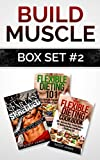 Build Muscle Box Set #2: Get Spartan Shredded, Flexible Dieting 101 & The Flexible Dieting Cookbook: 160 Delicious High Protein Recipes