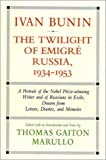 Ivan Bunin: The Twilight of Emigre Russia, 1934-1953: A Portrait from Letters, Diaries, and Memoirs (Vol 3)