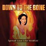 echange, troc Down to the Bone - Spread Love Like Wildfire