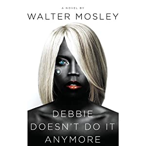 Debbie Doesn't Do It Anymore: A Novel | [Walter Mosley]