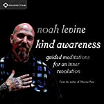 Kind Awareness: Guided Meditations for an Inner Revolution | Noah Levine