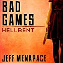 Bad Games: Hellbent - A Dark Psychological Thriller: Bad Games Series, Book 3 Audiobook by Jeff Menapace Narrated by Gary Tiedemann