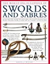 The Illustrated Encyclopedia of Swords and Sabers: An authorative history and visual directory of edged weapons from around the world, shown in over 800 stunning colour photographs