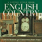 English Country: A Little Style Book (0517884593) by Caroline Seebohm