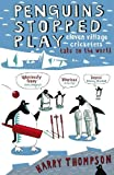 Harry Thompson Penguins Stopped Play Eleven Village Cricketers Take on the World by Thompson, Harry ( Author ) ON Apr-05-2007, Paperback